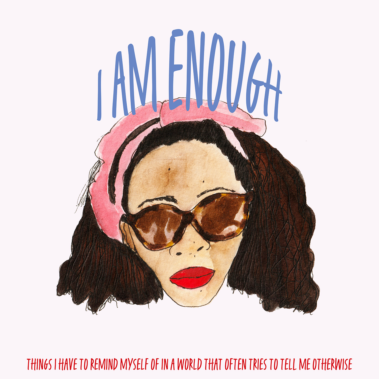 'I am enough.' Things I have to remind myself of in a world that often tries to tell me otherwise. illustration by Natalie Lue